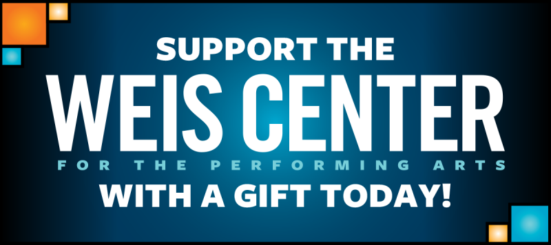 Support the Weis Center with a gift today
